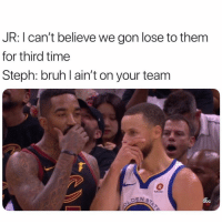 😭😂 Via @daquan: JR: I can't believe we gon lose to them  for third time  Steph: bruh l ain't on your team  DEN S  абс 😭😂 Via @daquan