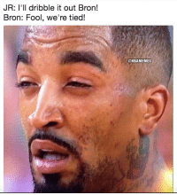J.R. Smith, Memes, and 🤖: JR: I'll dribble it out Bron!  Bron: Fool, we're tied!  @NBAMEMES JR Smith right now. https://t.co/LyI1rjtPsh