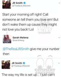 Memes, Ballers, and 🤖: JR Smith  @The Real JRSmith  Start your morning off right! Call  someone an tell them you love em! But  don't wake them up cause they might  BALLER  not love you back! Lol  ALERT  LLERALERT COM  Sarah Melena  @sarah kerg  (a TheRealJRSmith give me your nunber  then  JR Smith  @TheRealJRSmith  The way my life is set up... just can't Ballerific Comment Creepin -- 🌾👀🌾 jrsmith commentcreepin