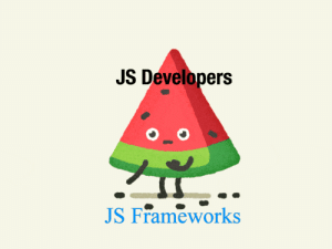 Are JS Developers ever satisfied?: JS Developers  JS Frameworks Are JS Developers ever satisfied?