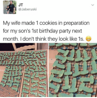 """Birthday, Cookies, and Grandma: JT  @Jaber uski  My wife made 1 cookies in preparation  for my son's 1st birthday party next  month. I don't think they look like 1s it's like my great grandma Kalette Salad used to say, """"always make sure whatever u r making doesn't accidentally look like a peen"""""""