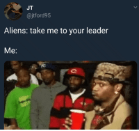 Blackpeopletwitter, Aliens, and Tough: JT  @jtford95  Aliens: take me to your leader  Me: <p>That&rsquo;s gonna be a tough one (via /r/BlackPeopleTwitter)</p>