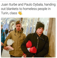 Homeless, Memes, and 🤖: Juan Iturbe and Paulo Dybala, handing  out blankets to homeless people in  Turin, class Class act👏🏽