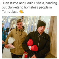 Homeless, Memes, and Brilliant: Juan Iturbe and Paulo Dybala, handing  out blankets to homeless people in  Turin, class What a brilliant gesture 👌