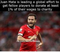 Memes, fb.com, and Amazing: Juan Mata is leading a global effort to  get fellow players to donate at least  1% of their wages to charity  FB.Com/SoccerMemes Amazing initiative from Juan Mata 👏 JuanMata Mata CommonGoal ManchesterUnited MUFC ManU EPL PremierLeague