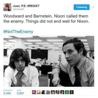 Memes, Taken, and Enemies: Juan, P. E. #RESIST  Following  Woodward and Bernstein. Nixon called them  the enemy. Things did not end well for Nixon.  #NotThe Enemy  2,342  3,901 Point taken. #Watergate