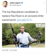 Dude, Google, and Paul Ryan: Jud Legum  @JuddLegum  The top Republican candidate to  replace Paul Ryan is an avowed white  supremacist goo.gl/jxZz/u  NEHLEN  FOR CONGRESS  4/11/18, 11:20 AM weavemama:  weavemama:  kilted-veteran:  weavemama: [narrator voice] it got worse Show proof or that could be slander.  you are more than welcome to visit www.google.com and look upon yourself for proof.   it literally took me 2.5 seconds to type up the dude's name and got this.