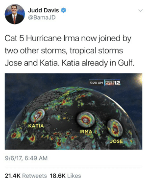 the worlds gonna end soon, its lit, im havin an Armageddon party on new years: Judd Davis  @BamaJD  Cat 5 Hurricane Irma now joined by  two other storms, tropical storms  Jose and Katia. Katia already in Gulf.  5:28 AM |  12  8.  KATIA  IRMA  JOSE  9/6/17, 6:49 AM  21.4K Retweets 18.6K Likes the worlds gonna end soon, its lit, im havin an Armageddon party on new years