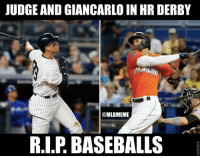 I. CAN'T. WAIT! ⚾💀: JUDGE AND GIANCARLO IN HR DERBY  @MLBMEMIE  R.I.P BASEBALLS I. CAN'T. WAIT! ⚾💀