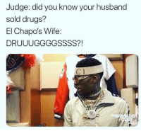Drugs, Reddit, and Soulja Boy: Judge: did you know your husband  sold drugs?  El Chapo's Wife:  DRUUUGGGGSSSS?!