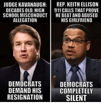 Keith Ellison: JUDGE KAVANAUGH: REP. KEITH ELLISON  DECADES OLD, HIGH 911CALLS THAT PROVE  SCHOOL MISCONDUCT HE BEAT AND ABUSED  ALLEGATION  HIS GIRLFRIEND  DEMOCRATS  DEMAND HIS  RESIGNATION  DEMOCRATS  COMPLETELY  SILENT