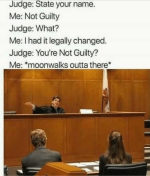 Dank, Memes, and Target: Judge: State your name.  Me: Not Guilty  Judge: What?  Me: I had it legally changed.  Judge: You're Not Guilty  Me: moonwalks outta there The hero we don't deserve by CryptixBeats MORE MEMES