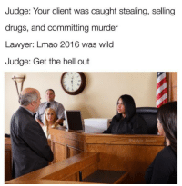 Snapchat: DankMemesGang: Judge: Your client was caught stealing, selling  drugs, and committing murder  Lawyer: Lmao 2016 was wild  Judge: Get the hell out  baptain bruni Snapchat: DankMemesGang
