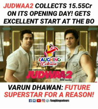 #Judwaa2 #VarunDhawan: JUDWAA2 COLLECTS 15.55CIr  ON ITS OPENING DAY! GETS  EXCELLENT START AT THE B0  AUGHING  JUDWA42  DAVID DHAWAN  VARUN DHAWAN: FUTURE  SUPERSTAR FOR A REASON! #Judwaa2 #VarunDhawan
