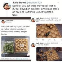 Christmas, Dad, and Memes: Judy Brown @mcjude 12h  Some of you out there may recall that in  2016 I played an excellent Christmas prank  on my long-suffering Dad. It worked a  treat.  Judy Brown @mcjude 24/12/2016  I think you can see where I'm going with  this...  Judy Brown  @mcjude  I've done something ingenious to wind  up my Dad (which is basically my  favourite holiday pastime). It begins  like this:  essential  Waitrose bussels spro  Judy Brown @mcjude 24/12/2016  ...and then like this:  FERRERO  ROCHER  24/12/2016, 5:43 pm from Edinburgh, Scotlan Post 1846: This Is the greatest troll of the year A+