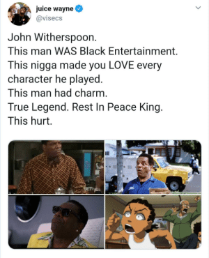 How you gonna take him Lord, on his day off?: juice wayne  @visecs  John Withersp0on.  This man WAS Black Entertainment.  This nigga made you LOVE every  character he played.  This man had charm.  True Legend. Rest In Peace King.  This hurt.  BET How you gonna take him Lord, on his day off?