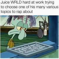 "Choose One, Drugs, and Girls: Juice WRLD hard at work trying  to choose one of his many various  topics to rap about  @sosa on the beat  Drowning ino  Regret o  Being so udgon  girls are fucked  Fuck love  Sadness  Miseryt  gony Fuck  Drugs so Fuck love  Depression  Fuck living"" Damn y'all really gonna do juicewrld like that 😂😂😂 (via @sosa_on_the_beat )"