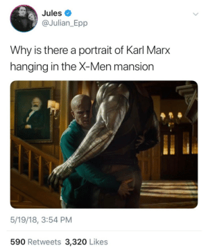 Funny thing is I'd expect Magneto to have a picture of Karl Marx not centrist human lover Professor X : Jules  @Julian_Epp  Why is there a portrait of Karl Marx  hangina in the X-Men mansion  5/19/18, 3:54 PM  590 Retweets 3,320 Likes Funny thing is I'd expect Magneto to have a picture of Karl Marx not centrist human lover Professor X