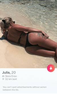 Alrighty then: Julia, 20  h Stora Enso  O 32 km bort  You can't spell advertisements without semen  between the tits Alrighty then