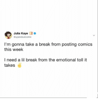 The tweet says it all, see y'all next week. 👀: Julia Kaye o  upandoutcomic  I'm gonna take a break from posting comics  this week  I need a lil break from the emotional toll it  takes The tweet says it all, see y'all next week. 👀