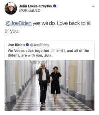 💛💛💛: Julia Louis-Dreyfus  @OfficialJLD  @JoeBiden yes we do. Love back to all  of you  Joe Biden @JoeBiden  We Veeps stick together. Jill and I, and all of the  Bidens, are with you, Julia 💛💛💛