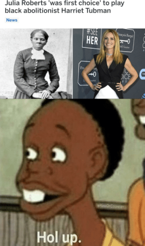 Wait just a damn minute: Julia Roberts 'was first choice' to play  black abolitionist Harriet Tubman  News  #SEE  HER  François Borgel  887 Genève  A  Fra  оrs  THE  DICE  enève  R D  wCoo  Hol up. Wait just a damn minute