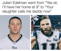 """Omfg💀😂😂😂: Julian Edelman went from """"Yes sir,  I'll have her home at 9"""" to """"Your  daughter calls me daddy now"""" Omfg💀😂😂😂"""