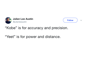 "Dank, Memes, and Target: Julian Lee Austin  @julianleeaustin  Follow  ""Kobe"" is for accuracy and precision.  ""Yeet"" is for power and distance. KOBEET! by iheartOPsmum MORE MEMES"