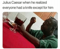 "<p>*Seinfeld theme plays* via /r/memes <a href=""http://ift.tt/2IvB2nw"">http://ift.tt/2IvB2nw</a></p>: Julius Caesar when he realized  everyone had a knife except for him <p>*Seinfeld theme plays* via /r/memes <a href=""http://ift.tt/2IvB2nw"">http://ift.tt/2IvB2nw</a></p>"