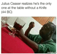 Memes, Only One, and Treason: Julius Ceaser realizes he's the only  one at the table without a Knife  (44 BC)  mematic.ne It's treason, then via /r/memes https://ift.tt/2B8ofb3