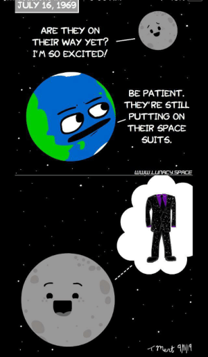 Lol, Patient, and Space: JULY 16, 1969  ARE THEY ON  THEIR WAY YET?  IM SO EXCITED!  BE PATIENT  THEY'RE STILL  PUTTING ON  THEIR SPACE  SUITS  www.LUNACY.SPACE  mert 1 This honestly just made my day lol. Credits to the artist. via /r/wholesomememes https://ift.tt/2N7VznW