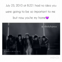 July 23, 2010 at 8:22 I had no idea you  were going to be so important to me  but now you're my home  @infinityharryx  TOMLINSOU You're my home❤ 7YearsOfOneDirection