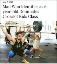 July 7: July 7, 2017  Man Who Identifies as 6-  year-old Dominate:s  CrossFit Kids Class  านจ
