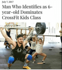 July 7: July 7, 2017  Man Who Identifies as 6-  year-old Dominates  CrossFit Kids Class