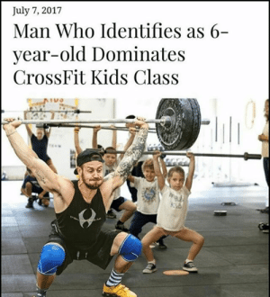me irl by _itsgomesz MORE MEMES: July 7, 2017  Man Who Identifies as 6-  year-old Dominates  CrossFit Kids Class me irl by _itsgomesz MORE MEMES