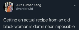 Dank, Memes, and Target: Julz Luther Kang  @rarebre3d  Getting an actual recipe from an old  black woman is damn near impossible Locked up tighter than Fort Knox by rennbrig MORE MEMES