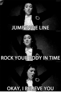 Dank, 🤖, and Rock Your Body: JUMP IN D  LINE  ROCK YOUR BODY IN TIME  OKAY, I BELIEVE YOU