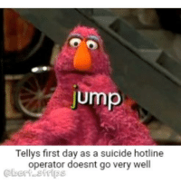 "Dank, Funny, and Meme: jump  Tellys first day as a suicide hotline  operator doesnt go very well  @bert strips ""Title"" - by 85244 funny dark dank humor reddit bert bertstrips instafunny ernie sesamestreet muppets meme photooftheday"