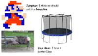 "Jumpman, Memes, and Http: Jumpman: I think we should  call it a Jumpoline  Your Mum: I have a  better Idea <p>Trampoline via /r/memes <a href=""http://ift.tt/2nUvAzR"">http://ift.tt/2nUvAzR</a></p>"