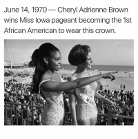 pageant: June 14, 1970  Cheryl Adrienne Brown  wins Miss Iowa pageant becoming the 1st  African American to wear this crown.