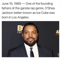 Cubing: June 15, 1969 One of the founding  fathers of the gansta rap genre, O'Shea  Jackson better known as Ice Cube was  born in Los Angeles.  nET  A CEL