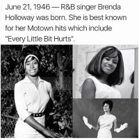"Memes, Best, and 🤖: June 21, 1946  R&B singer Brenda  Holloway was born. She is best known  for her Motown hits which include  ""Every Little Bit Hurts"""