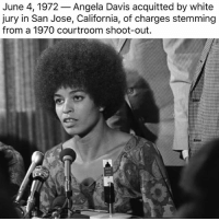 angela davis: June 4, 1972  Angela Davis acquitted by white  jury in San Jose, California, of charges stemming  from a 1970 courtroom shoot-out.