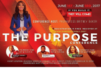 Memes, 🤖, and Kingdom: JUNE  JUNE 3RD, 2017  IST  IF YOU BUILD IT  THEY WILL COME!  CONFERENCE HOST: PROPHETESS BRITNEY BAKER  REGISTRATION IS FREE. REGISTER AT  THE PURPOSE  FRIDAY  THURSDAY JUNE  NE  SAT  DAY JUNE  2ND 7 30 PM  3RD 10100  1ST 7130 P.M.  EVENT LOCATION: KINGDOM DOMINION ASSEMBLY 6011 103 RD ST. STEt JACKSONVILLE, FL 32210  CONFERENCE HOST: PROPHETESS BRITNEY BAKER MINISTRIES Register Today at www.PurposeToday.org ThePurposeConference