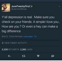<p>A smile a day brings happiness your way! (via /r/BlackPeopleTwitter)</p>: JuneTwentyFirst  @JazmonRenae  Y'all depression is real. Make sure you  check on your friends. A simple I love you,  How are you? Or even a hey can make a  big difference  6/5/17, 11:03 PM from Lancaster, TX  I VIEW TWEET ACTIVITY  2,229 RETWEETS 2,262 LIKES <p>A smile a day brings happiness your way! (via /r/BlackPeopleTwitter)</p>