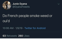 @TopTree was voted funniest weed meme page 2019 🏆: Junie Dyana  @DyanaTweets  Do French people smoke weed or  oul  10:06 AM 1/9/19 Twitter for Android  63 Retweets 260 Likes @TopTree was voted funniest weed meme page 2019 🏆