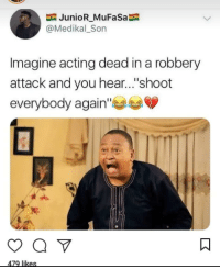 "Blackpeopletwitter, Mufasa, and Acting: JunioR_MuFaSa  @Medikal_Son  Imagine acting dead in a robbery  attack and you hear...""shoot  everybody again Its over (via /r/BlackPeopleTwitter)"