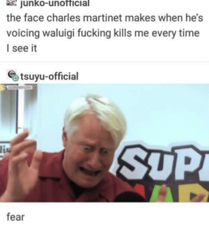 Fucking, Common, and Power: junko-unofficial  the face charles martinet makes when he's  voicing waluigi fucking kills me every time  l see it  tsuyu-official  SUP  fear A power too great to be wielded by the common man