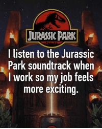 Lifehack to get you through Friday...: JURASSIC DARK  l listen to the Jurassic  Park soundtrack when  I work so my job feels  more exciting, Lifehack to get you through Friday...