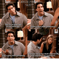 Memes, Death, and Mean: JURASSIC.PAR  5x20  But my ex-wife calls  on the same day  have a near-death experience?  That was not a near-death experience  That's gotta mean something  That was barely an experience ✨😂 - { rossgeller rachelgreen roschel friendstvshow}